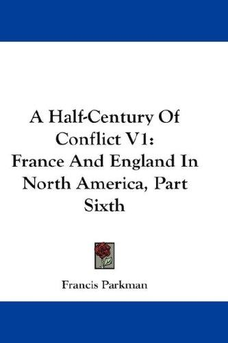A Half-Century Of Conflict V1 by Francis Parkman