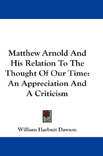 Matthew Arnold And His Relation To The Thought Of Our Time by William Harbutt Dawson