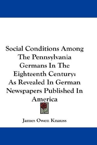 Social Conditions Among The Pennsylvania Germans In The Eighteenth Century by James Owen Knauss