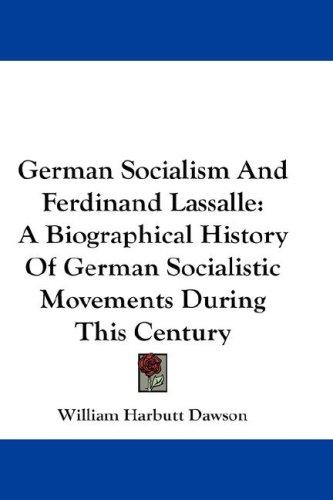 German Socialism And Ferdinand Lassalle by William Harbutt Dawson
