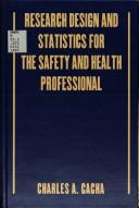 Research design and statistics for the safety and health professional by Charles A. Cacha