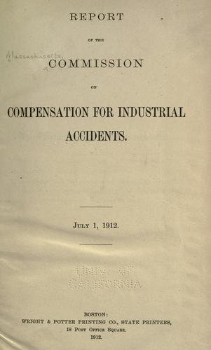 Report of the Commission on compensation for industrial accidents by Massachusetts. Commission on Compensation for Industrial Accidents.