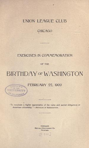 Exercises in commemoration of the birthday of Washington, February 22, 1900 by Union League Club of Chicago.
