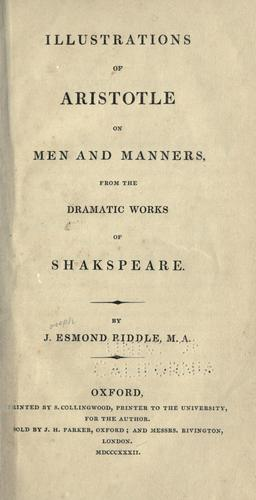 Illustrations of Aristotle on men and manners from the dramatic works of Shakespeare by Joseph Esmond Riddle