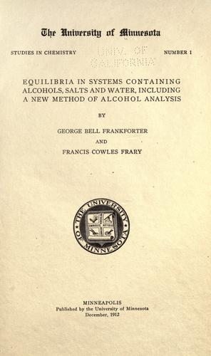 Equilibria in systems containing alcohols, salts and water by Francis C. Frary