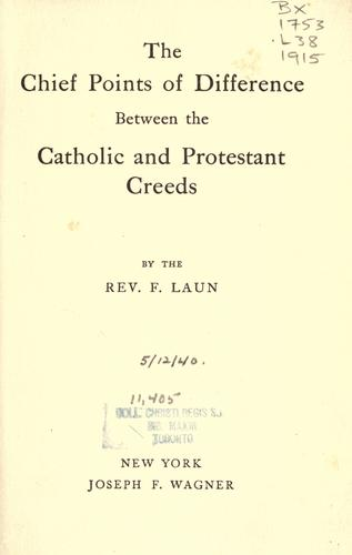 The chief points of difference between the Catholic and Protestant creeds by F. Laun