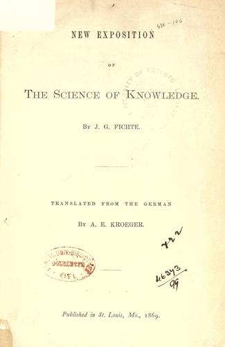 New exposition of the science of knowledge by Johann Gottlieb Fichte