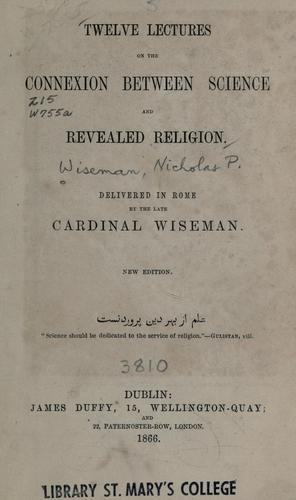 Twelve lectures on the connexion between science and revealed religion by Nicholas Patrick Wiseman