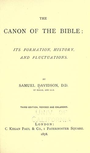 The canon of the Bible: its formation, history, and fluctuations by Samuel Davidson