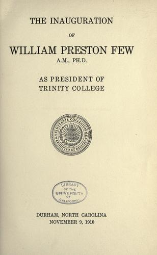 The inauguration of William Preston Few ... as president of Trinity college, Durham, North Carolina, November 9, 1910 by Duke University.