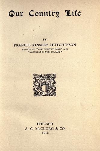Our country life by Frances Kinsley Hutchinson