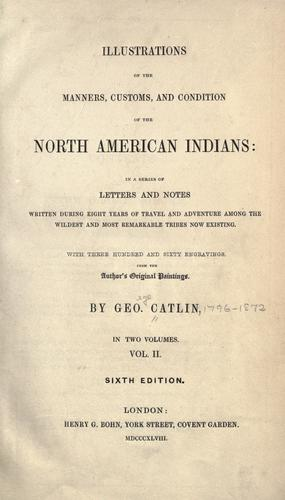 Illustrations of the manners, customs, and condition of the North American Indians by George Catlin