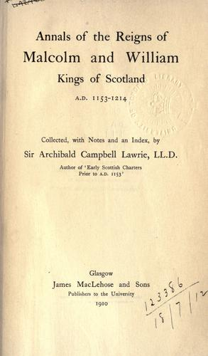 Annals of the reigns of Malcolm and William, kings of Scotland, 1153-1214 by Archibald Campbell Lawrie