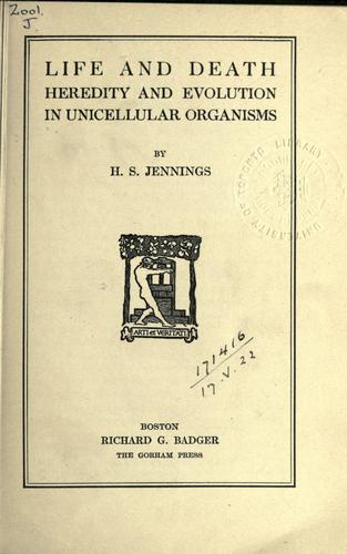 Life and death, heredity and evolution in unicellular organisms by Herbert Spencer Jennings