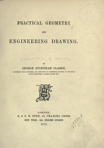 Practical geometry and engineering drawing by Sydenham, George Sydenham Clarke Baron