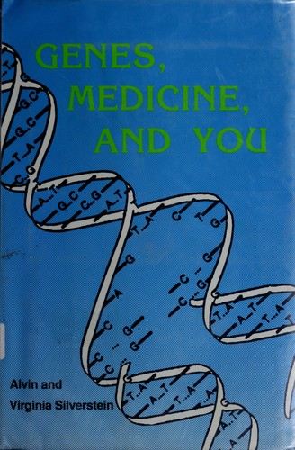 Genes, medicine, and you by Alvin Silverstein