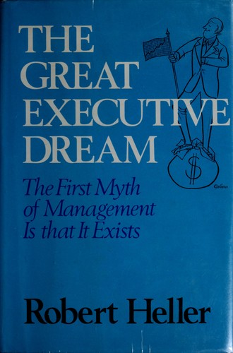 The great executive dream by Heller, Robert
