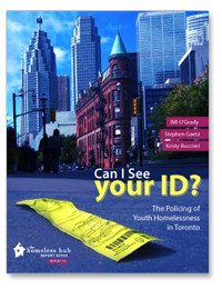 Can I See Your ID? The Policing of Youth Homelessness in Toronto by Bill O'Grady, Stephen Gaetz, Kristy Buccieri