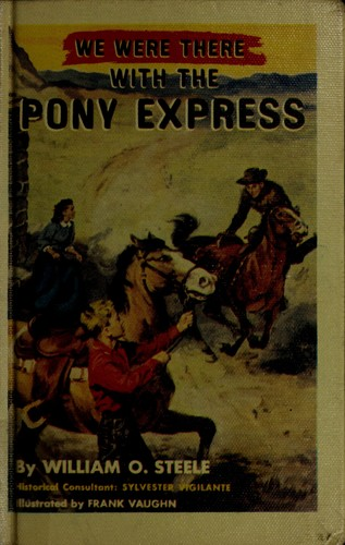 We were there with the pony express by William O. Steele