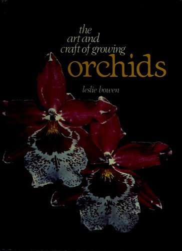 The art and craft of growing orchids by Leslie Bowen