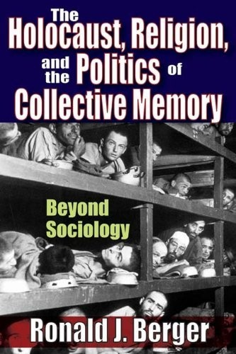 The Holocaust, religion, and the politics of collective memory by Ronald J. Berger