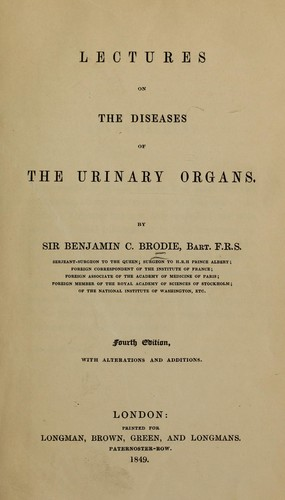 Lectures on the diseases of the urinary organs by Brodie, Benjamin Sir