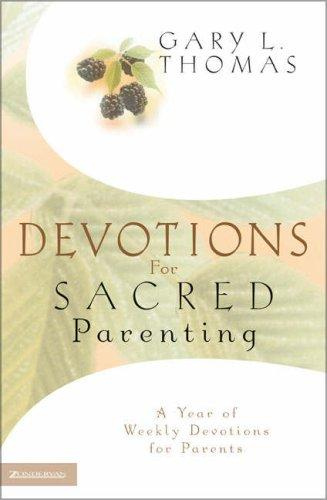 Devotions for Sacred Parenting: A Year of Weekly Devotions for Parents by Thomas, Gary