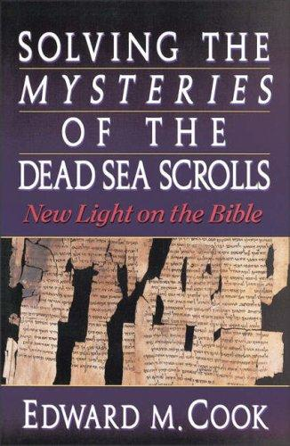 Solving the mysteries of the Dead Sea Scrolls by Cook, Edward M.