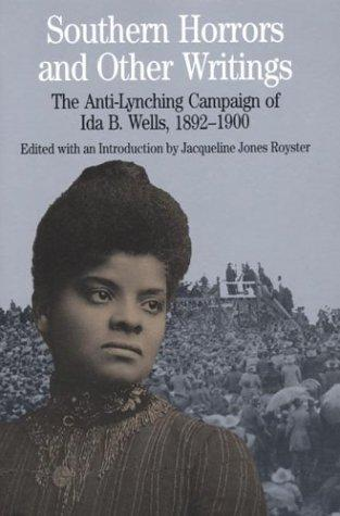 Southern Horrors and Other Writings; The Anti-Lynching Campaign of Ida B. Wells,