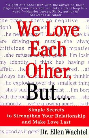 We Love Each Other, but... Simple Secrets to Strengthen Your Relationship and Make Love Last by Dr. Ellen F. Wachtel