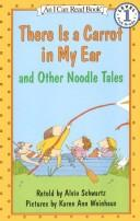 There is a carrot in my ear, and other noodle tales by Alvin Schwartz