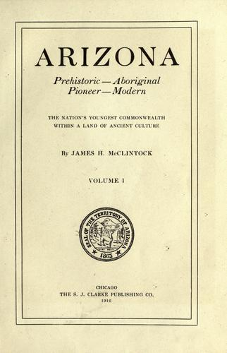 Arizona, prehistoric, aboriginal, pioneer, modern by James H. McClintock