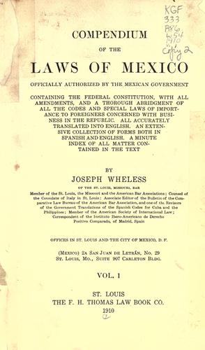 Compendium of the laws of Mexico officially authorized by the Mexican government by Joseph Wheless