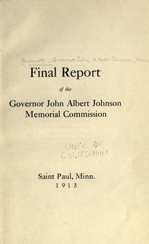 Final report of the Governor John Albert Johnson Memorial Commission by Governor John Albert Johnson Memorial Commission.