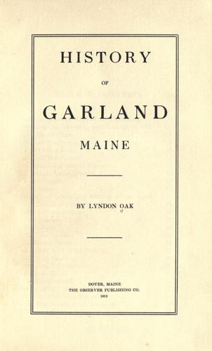 History of Garland, Maine by Lyndon Oak
