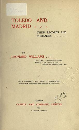 Toledo and Madrid, their records and romances by Williams, Leonard