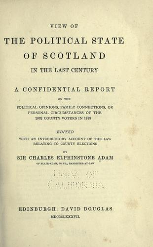 View of the political state of Scotland in the last century by edited with an introductory account of the law relating to county elections by Sir Charles Elphinstone Adam.