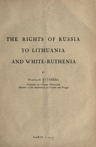 The rights of Russia to Lithuania and White-Ruthenia by Stanisław Kutrzeba