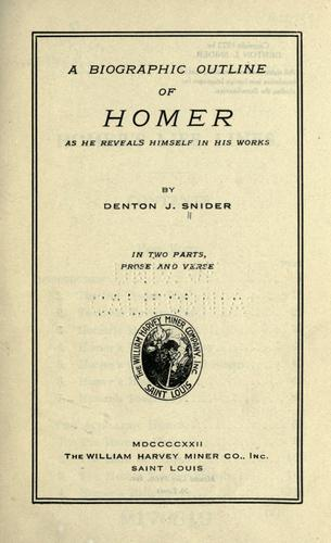 A biographic outline of Homer as he reveals himself in  his works by Denton Jaques Snider