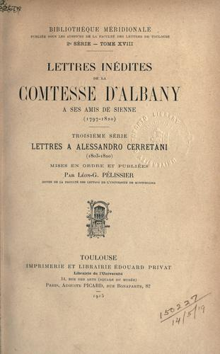 Lettres inédites de la comtesse d'Albany à ses amis de Sienne, 1797-1820 by Albany, Louise Maximiliane Caroline Emanuel Princess of Stolberg, known as Countess of