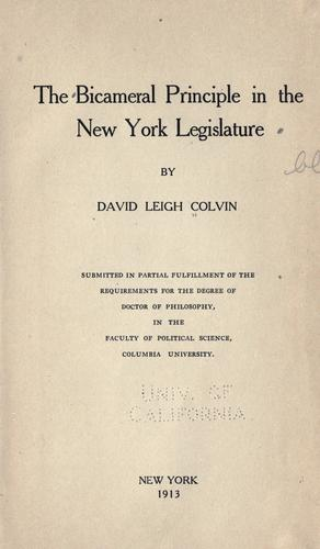 The bicameral principle in the New York Legislature by David Leigh Colvin