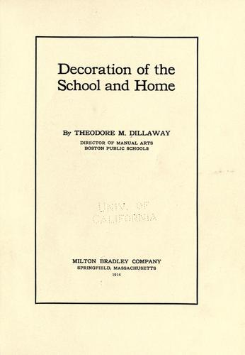 Decoration of the school and home by Theodore Milton Dillaway