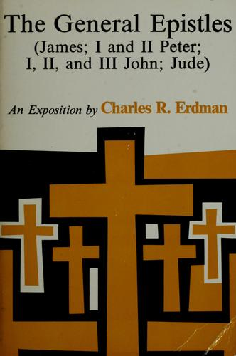 The General Epistles (James; I, II Peter; I, II, III John; Jude) by Charles Rosenbury Erdman