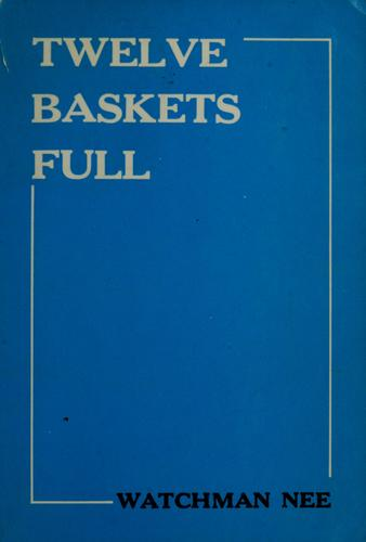 Twelve baskets full by Nee, Watchman.