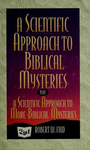 A scientific approach to biblical mysteries by Robert W. Faid