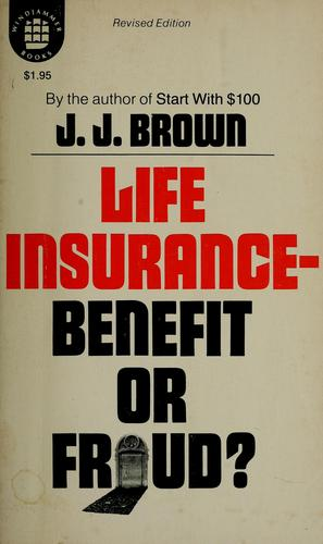 Life insurance, benefit or fraud? by J. J. Brown