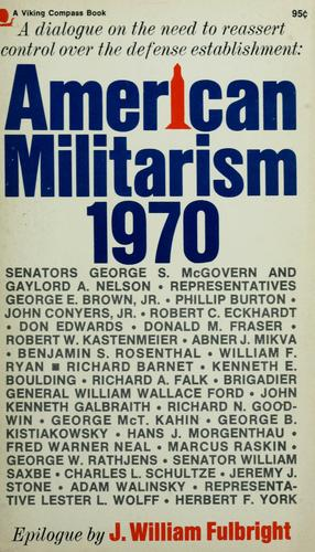 American militarism, 1970 by Edited by Erwin Knoll and Judith Nies McFadden. Epilogue by J. William Fulbright.