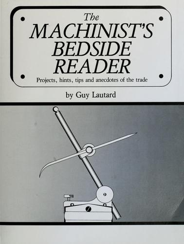 The Machinist's Bedside Reader by Guy Lautard