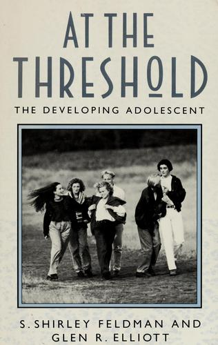 At the threshold by edited by S. Shirley Feldman and Glen R. Elliott.