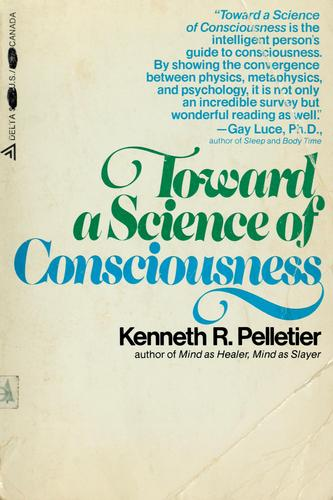 Toward a science of consciousness by Kenneth R. Pelletier